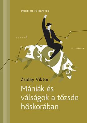 Zsiday Viktor: Mániák és válságok a tőzsde hőskorában